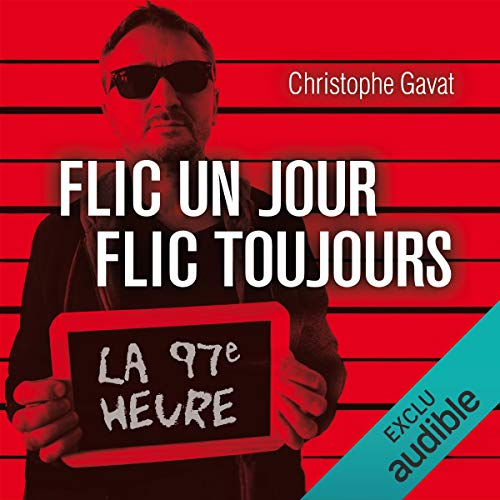 Flic un jour, flic toujours : La 97e heure                   By:                                                                                                                                 Christophe Gavat                               Narrated by:                                                                                                                                 Christophe Gavat                      Length: 7 hrs and 35 mins     Not rated yet     Overall 0.0