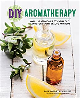 DIY Aromatherapy: Over 130 Affordable Essential Oils Blends for Health, Beauty, and Home by [Rockridge Press]