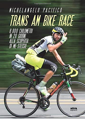 Trans am bike race: 6.800 chilometri in 20 giorni alla scoperta di me stesso