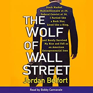 The Wolf of Wall Street                   By:                                                                                                                                 Jordan Belfort                               Narrated by:                                                                                                                                 Bobby Cannavale                      Length: 4 hrs and 57 mins     418 ratings     Overall 4.2
