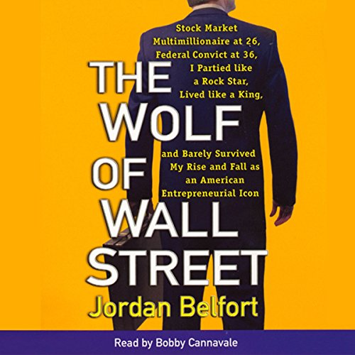 The Wolf of Wall Street                   By:                                                                                                                                 Jordan Belfort                               Narrated by:                                                                                                                                 Bobby Cannavale                      Length: 4 hrs and 57 mins     58 ratings     Overall 4.2