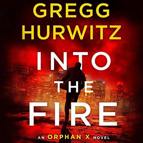 Into the Fire: An Orphan X Novel audiobook cover art