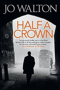 Half A Crown (Small Change Trilogy Book 3) by [Jo Walton]