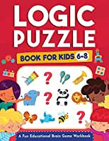 Logic Puzzles for Kids Ages 6-8: A Fun Educational Brain Game Workbook for Kids With Answer Sheet: Brain Teasers, Math, Mazes, Logic Games, And More Fun Mind Activities - Great for Critical Thinking (Hours of Fun for Kids Ages 6, 7, 8)