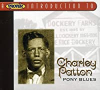 Proper Introduction to Charley Patton: Pony Blues