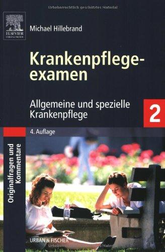 Krankenpflegeexamen Band 2: Allgemeine und spezielle Krankenpflege - Originalfragen und Kommentare