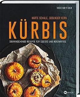 Kürbis - Harte Schale, gesunder Kern: Von pikant bis süß: