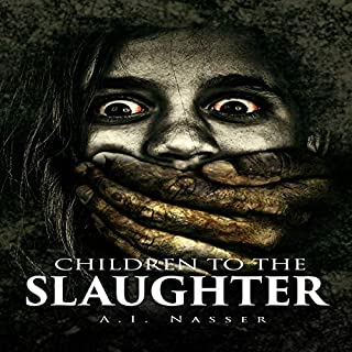 Children to the Slaughter     Scary Horror Story with Supernatural Suspense, Slaughter Series, Book 1              By:                                                                                                                                 A.I. Nasser                               Narrated by:                                                                                                                                 Jake Urry                      Length: 5 hrs and 26 mins     Not rated yet     Overall 0.0