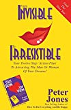From Invisible To Irresistible: Your Twelve Step Action Plan  To Attracting The Man Or Woman  Of Your Dreams! (How To Start Dating And Stop Waiting)