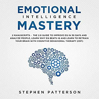 Emotional Intelligence Mastery: 2 Manuscripts     The 2.0 Guide to Improve EQ in 30 Days and Analyze People, Learn Why EQ Beats IQ and Learn to Retrain Your with Cognitive Behavioral Therapy (CBT)              By:                                                                                                                                 Stephen Patterson                               Narrated by:                                                                                                                                 Russell Newton                      Length: 5 hrs and 53 mins     1 rating     Overall 5.0