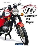 Typenatlas der DDR-Motorräder und Mopeds: Motorrad-Nation DDR: Von AWO 425 bis zur unvergessenen Schwalbe. Ein historischer Bildband über die Vielfalt ......