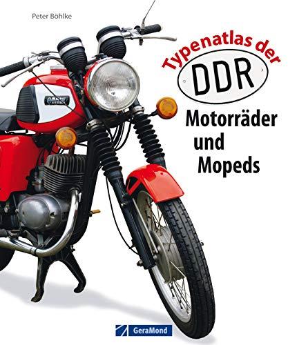 Typenatlas der DDR-Motorräder und Mopeds: Motorrad-Nation DDR: Von AWO 425 bis zur unvergessenen Schwalbe. Ein historischer Bildband über die Vielfalt ... Mopeds und Motorrollern von Peter Böhlke