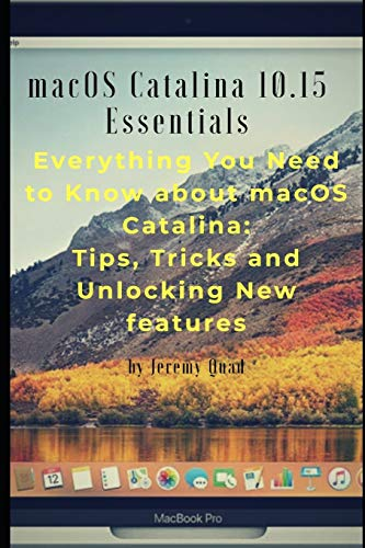 macOS Catalina 10.15 Essentials: Everything you need to know about macOS Catalina: Tips, Tricks and Unlocking New Features.