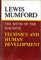 The Myth of the Machine: Technics and Human Development