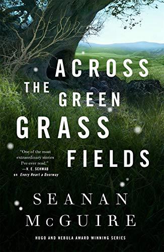 Across the Green Grass Fields: Wayward Children #6