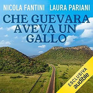 Che Guevara aveva un gallo                   Di:                                                                                                                                 Laura Pariani,                                                                                        Nicola Fantini                               Letto da:                                                                                                                                 Giusy Frallonardo                      Durata:  6 ore e 57 min     1 recensione     Totali 4,0