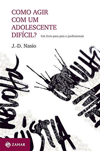 Como agir com um adolescente difícil?: Um livro para pais e profissionais (Transmissão da Psicanálise)