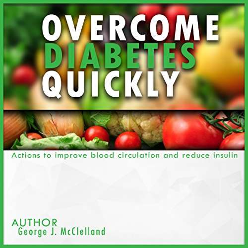 Overcome Diabetes Quickly     Actions to Improve Blood Circulation and Reduce Insulin              By:                                                                                                                                 George McClelland                               Narrated by:                                                                                                                                 Robert Diepenbrock                      Length: 1 hr     Not rated yet     Overall 0.0