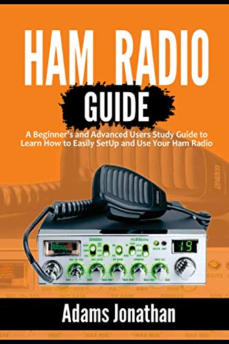 Ham Radio Guide: A Beginner's and Advanced Users Study Guide to Learn How to Easily SetUp and Use Yo