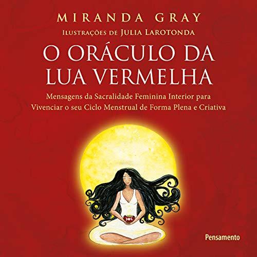 O Oráculo da Lua Vermelha: Mensagens de sacralidade feminina interior para vivenciar o seu ciclo menstrual de forma plena e criativa.