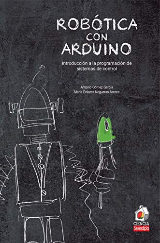 Robótica con Arduino: Introducción a la programación de sistemas de control: 1 (Serendipia Ciencia)