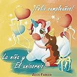 'La niña y El unicornio - ¡Feliz cumpleaños!: Libro de imágenes infantil para niñas...