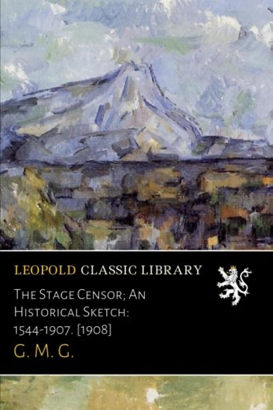 親密な解き明かす群がるThe Stage Censor; An Historical Sketch: 1544-1907. [1908]