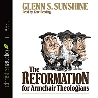 The Reformation for Armchair Theologians                   By:                                                                                                                                 Glen Sunshine                               Narrated by:                                                                                                                                 Kate Reading                      Length: 6 hrs and 27 mins     31 ratings     Overall 4.2