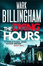 The Dying Hours (Tom Thorne Novels) by Billingham, Mark (2013) Hardcover