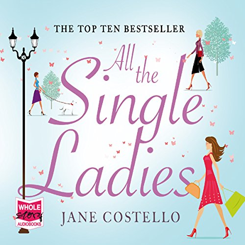 All The Single Ladies                   By:                                                                                                                                 Jane Costello                               Narrated by:                                                                                                                                 Jane Collingwood                      Length: 12 hrs and 20 mins     78 ratings     Overall 4.3