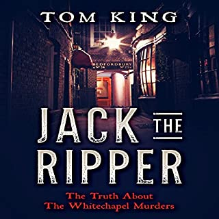 Jack the Ripper: The Truth About the Whitechapel Murders                   By:                                                                                                                                 Tom King                               Narrated by:                                                                                                                                 Jonathan Trueman                      Length: 1 hr and 36 mins     1 rating     Overall 4.0