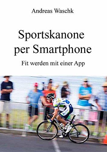 Sportskanone per Smartphone: Fit werden mit einer App