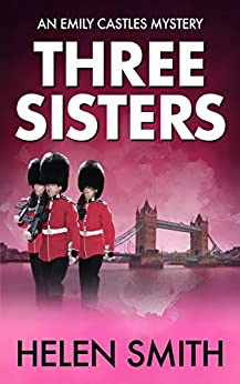 Three Sisters: A British Mystery (Emily Castles Mysteries Book 1) by [Helen Smith]