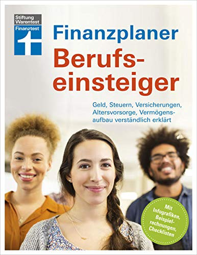 Finanzplaner Berufseinsteiger: Geld, Steuern, Versicherungen, Altersvorsorge, Vermögensaufbau verständlich erklärt