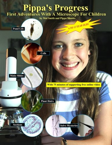 Pippa's Progress. First Adventures With A Microscope For Children (Volume 1)