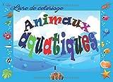 Animaux aquatiques. Livre de Coloriage 1: Pour enfants garçons et filles de 4 à 8 ans, 33 magnifiques, beaux et jolis poissons et animaux aquatiques ... tout en s'amusant ! (sans pages vides).