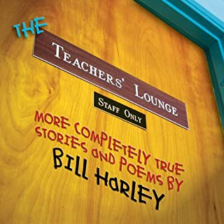 The Teachers' Lounge     More Completely True Stories and Poems              By:                                                                                                                                 Bill Harley                               Narrated by:                                                                                                                                 Bill Harley                      Length: 56 mins     36 ratings     Overall 4.0