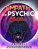 Empath and Psychic Abilities: 2 Books in 1: Develop Telepathy, Intuition, Clairvoyance, and Remote Viewing, How to Open your Third Eye and Quickly Expand your Mind Power (English Edition)