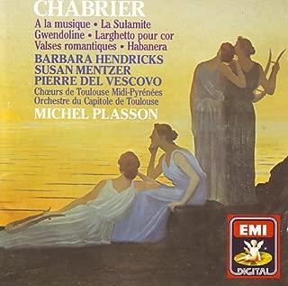 Chabrier - A la musique/La Sulamite/Gwendoline/Larghetto pour cor/Valses romantiques/Habanera