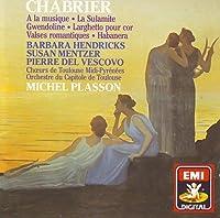 Chabrier: Ala musique . La Sulamite . Gwendoline . Larghetto pour cor . Valses romantiques . Habanera