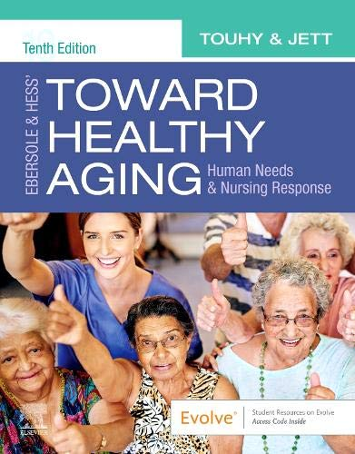 Compare Textbook Prices for Ebersole & Hess' Toward Healthy Aging: Human Needs and Nursing Response 10th Revised edition Edition ISBN 9780323749701 by Touhy DNP  CNS  DPNAP, Theris A.,Jett PhD  GNP-BC, Kathleen F