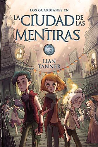 La ciudad de las mentiras: Los guardianes, libro II...