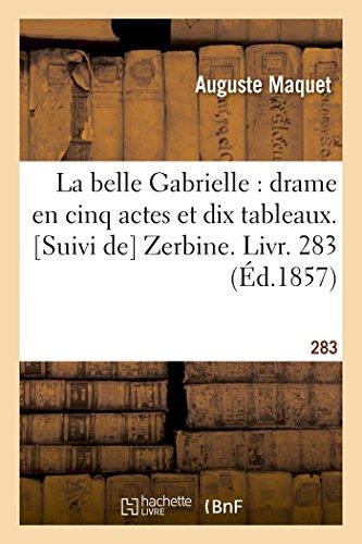 La belle Gabrielle : drame en cinq actes et dix tableaux Suivi de Zerbine Livr 283