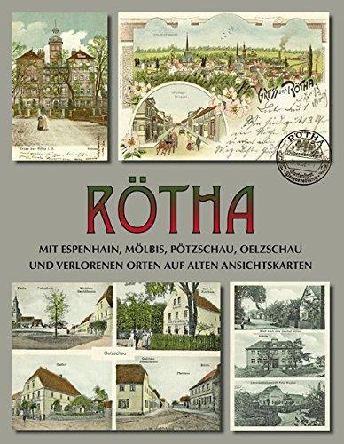 Rötha mit Espenhain, Mölbis, Pötzschau, Oelzschau und verlorenen Orten auf alten Ansichtskarten