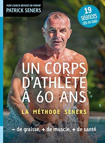 Un corps d'athlète à 60 ans - La méthode Seners