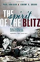 The Spirit of the Blitz: Home Intelligence and British Morale, September 1940-june 1941