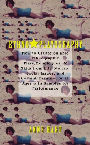 Ethno-Playography: How to Create Salable Ethnographic Plays, Monologues, & Skits from Life Stories, Social Issues, and Current Events For all Ages with Samples for Performance