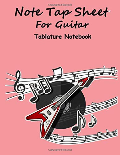 Note Tap Sheet for Guitar Tablature Notebook Music Note Blank Lined White Journal: Songwriter Paper Book Manuscript Line Drawing Musical Symbols ... Guitar Musicians Page 135 Size 8.5 x 11 Inch