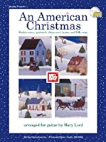 An American Christmas: Shaker Tunes, Spirituals, Shape-Note Hymns, and Folk Songs