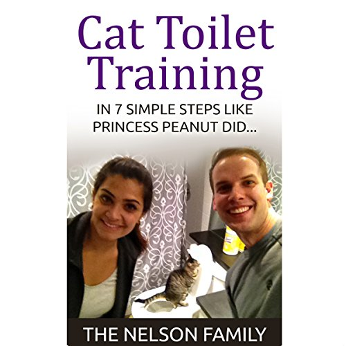 Cat Toilet Training: How to Toilet Train Your Cat in 7 Simple Steps Like Princess Peanut audiobook cover art